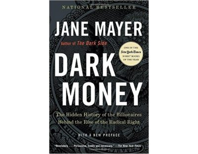 Review: Dark Money:  The Hidden History of the Billionaires Behind the Rise of the Radical Right