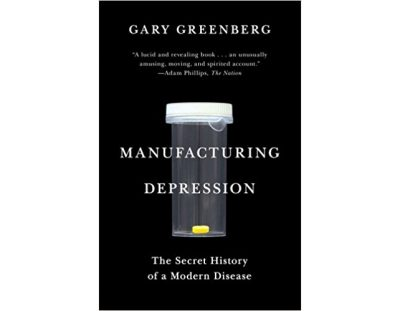 Review: Manufacturing Depression: The Secret History of a Modern Disease